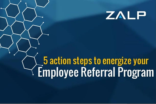 5 action stepsto energizeyour Employee Referral Program 5 action steps to energize your Employee Referral Program