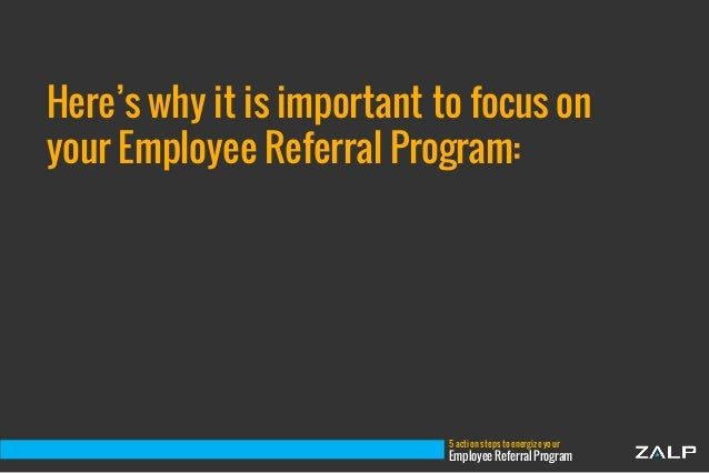 the importance of employee referral Employee referral programs encourage a company's employees and contacts to  source potential candidates for vacancies from their own networks usually in.