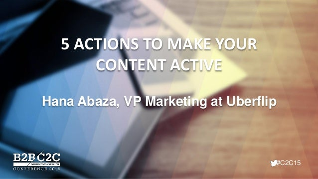 #C2C15 5 ACTIONS TO MAKE YOUR CONTENT ACTIVE Hana Abaza, VP Marketing at Uberflip