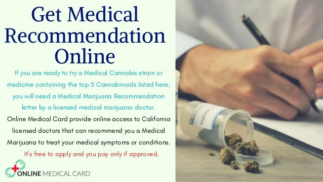 Get Medical Recommendation Online If you are ready to try a Medical Cannabis strain or medicine containing the top 5 Canna...