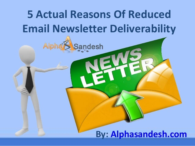 5 Actual Reasons Of Reduced Email Newsletter Deliverability By: Alphasandesh.com