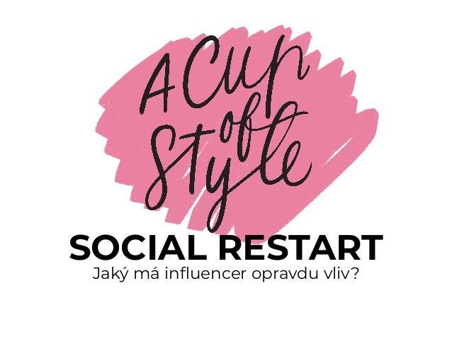 SOCIAL RESTART Jaký má influencer opravdu vliv?