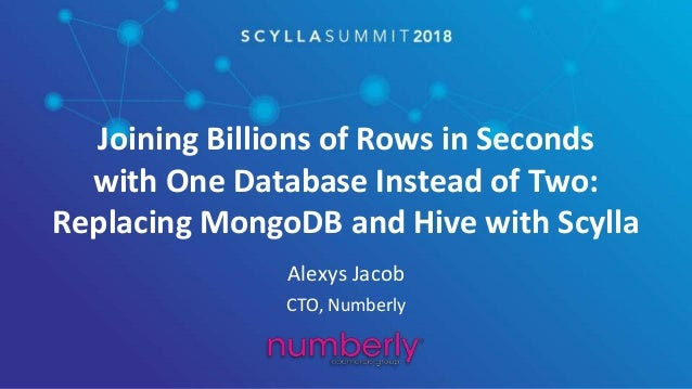 Scylla Summit 2018: Joining Billions of Rows in Seconds with One Data…