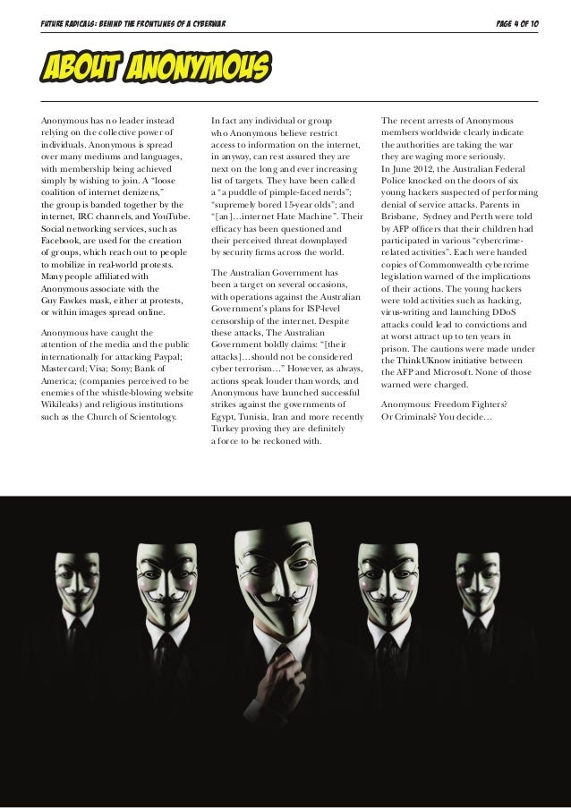 FUTURE RADICALS: BEHIND THE FRONTLINES OF A CYBERWAR PAGE 4 OF 10 Anonymous has no leader instead relying on the collectiv...