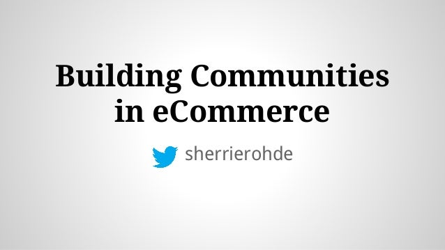 Building Communities in eCommerce sherrierohde