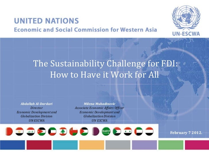 The Sustainability Challenge for FDI:             How to Have it Work for All  Abdallah Al-Dardari            Milena Muhad...