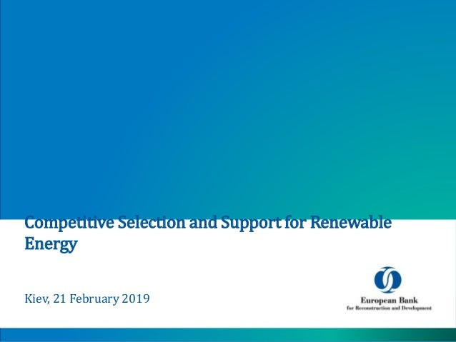 Competitive Selection and Support for Renewable Energy Kiev, 21 February 2019