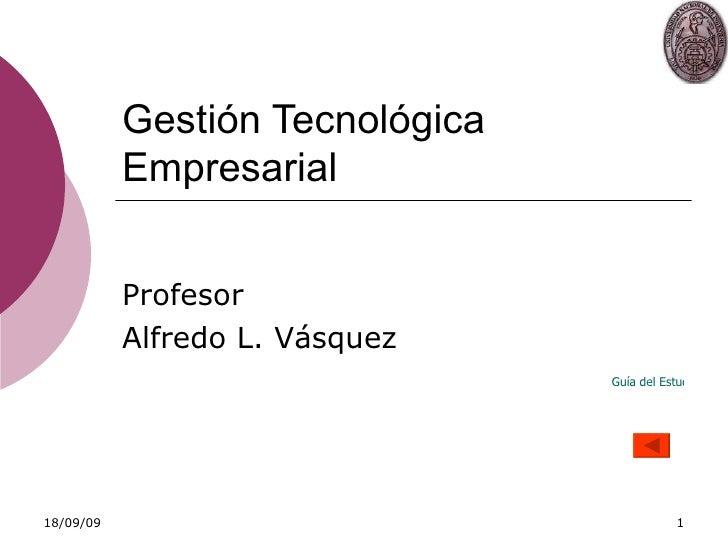 Gestión Tecnológica Empresarial Profesor Alfredo L. Vásquez Guía del Estudiante
