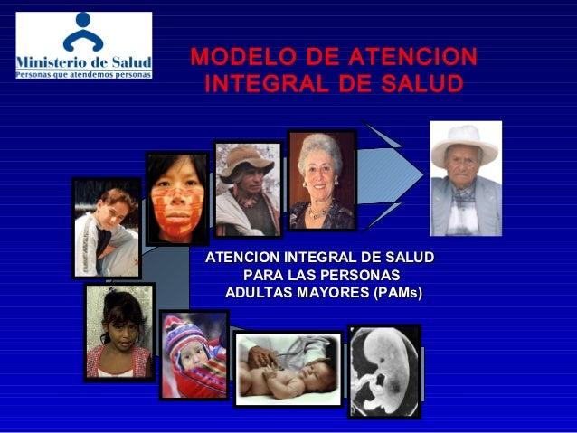 MODELO DE ATENCION INTEGRAL DE SALUDATENCION INTEGRAL DE SALUD    PARA LAS PERSONAS  ADULTAS MAYORES (PAMs)         2004