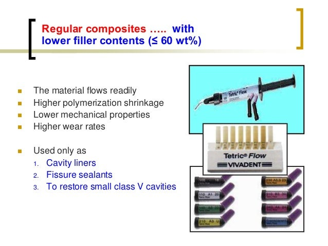 Regular composites ….. with lower filler contents (≤ 60 wt%)  The material flows readily  Higher polymerization shrinkag...