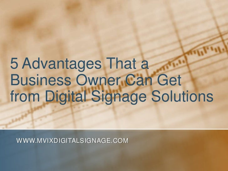 5 Advantages That a Business Owner Can Get from Digital Signage Solutions<br />www.MVIXDigitalSignage.com<br />