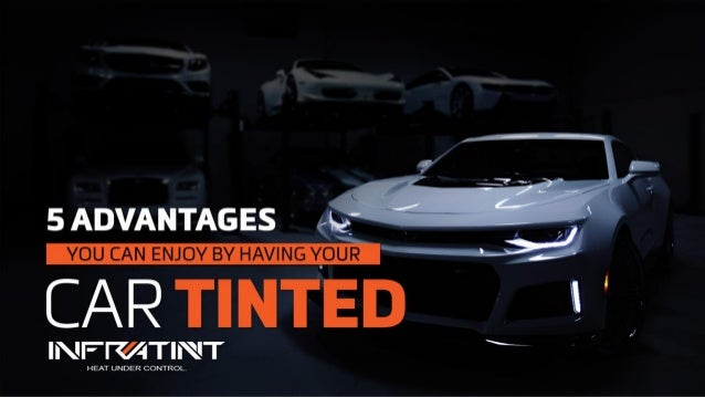 5 advantages you can enjoy by having your car tinted