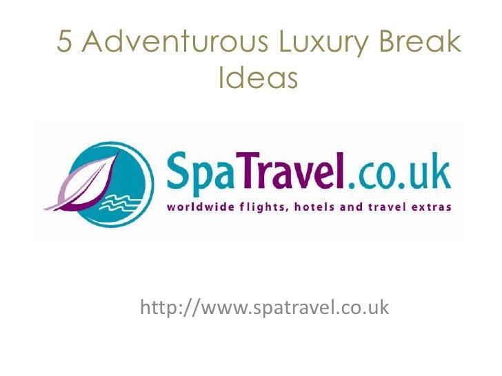5 Adventurous Luxury Break          Ideas     http://www.spatravel.co.uk