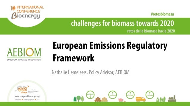 European Emissions Regulatory Framework Nathalie Hemeleers, Policy Advisor, AEBIOM