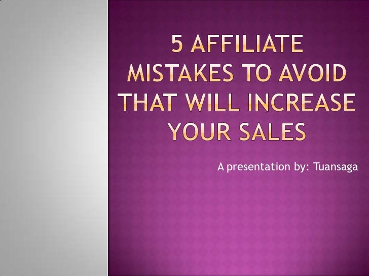 5 Affiliate Mistakes to Avoid that will Increase Your Sales<br />A presentation by: Tuansaga<br />