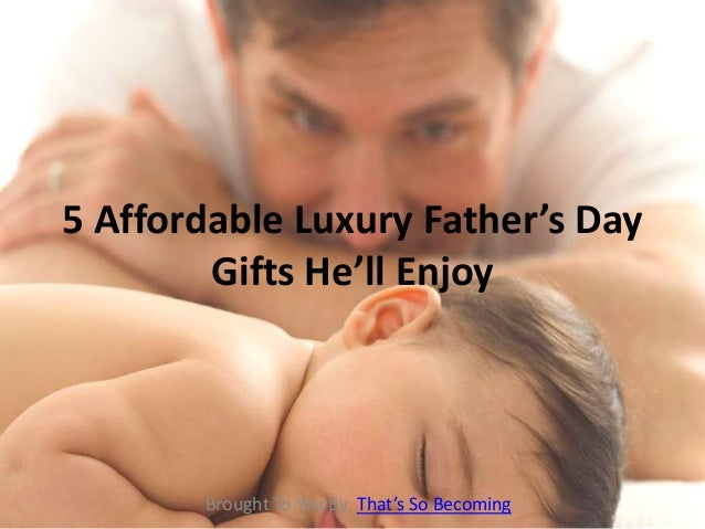 5 Affordable Luxury Father's DayGifts He'll EnjoyBrought To You By That's So Becoming