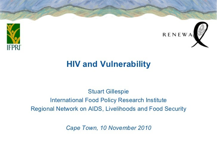 HIV and Vulnerability                     Stuart Gillespie      International Food Policy Research InstituteRegional Netwo...
