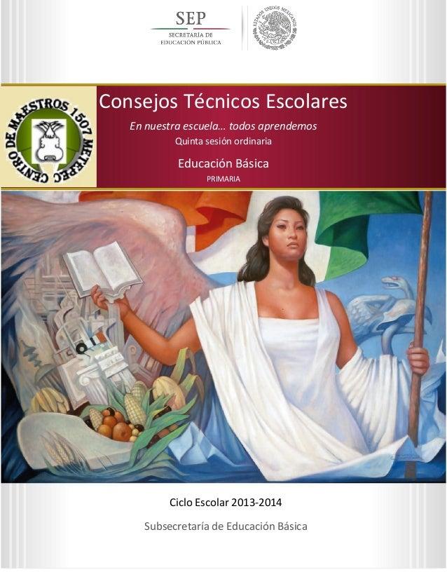 Quinta sesión ordinaria Ciclo Escolar 2013-2014  Consejos Técnicos Escolares En nuestra escuela… todos aprendemos  Consejo...
