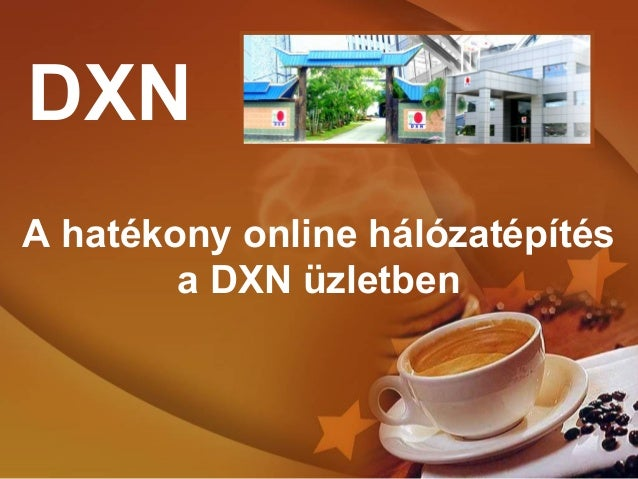 A hatékony online hálózatépítésa DXN üzletbenDXN