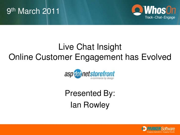 9th March 2011<br />Live Chat InsightOnline Customer Engagement has Evolved<br />Presented By:<br />Ian Rowley<br />