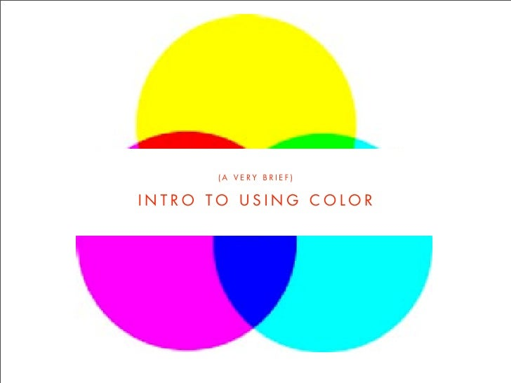 (A VERY BRIEF)   INTRO TO USING COLOR