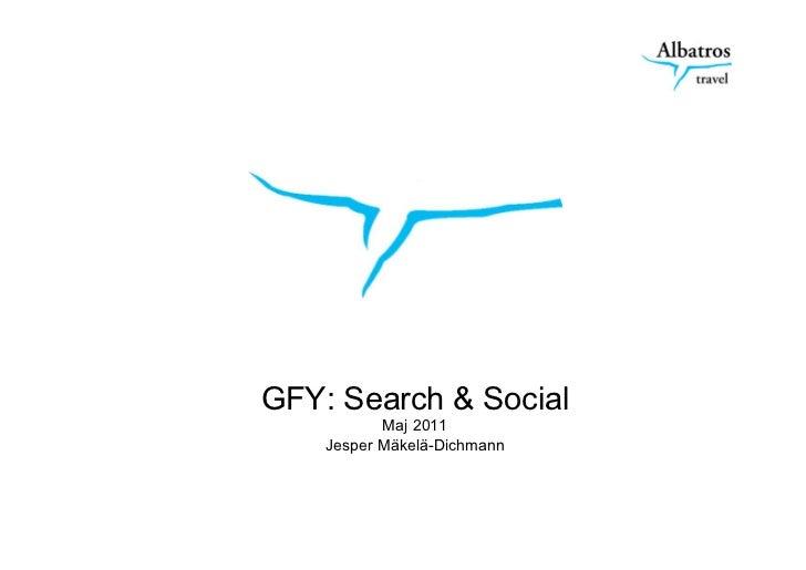 GFY: Search & Social           Maj 2011    Jesper Mäkelä-Dichmann