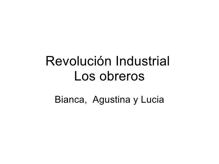 Revolución Industrial  Los obreros Bianca,  Agustina y Lucia