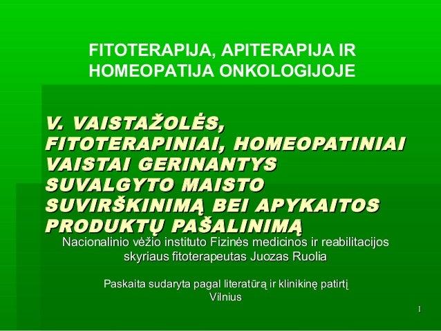 11 V.V. VAISTAŽOLĖS,VAISTAŽOLĖS, FITOTERAPINIAI, HOMEOPATINIAIFITOTERAPINIAI, HOMEOPATINIAI VAISTAI GERINANTYSVAISTAI GERI...