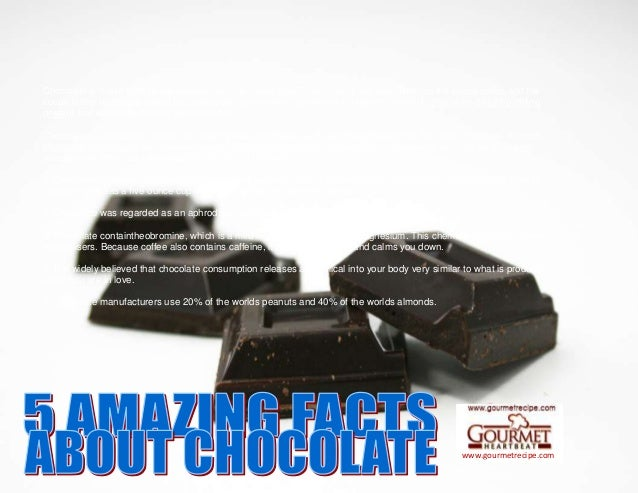 www.gourmetrecipe.com Chocolate is made from beans derived from the cacao tree. These beans are very bitter, so the cocoa ...