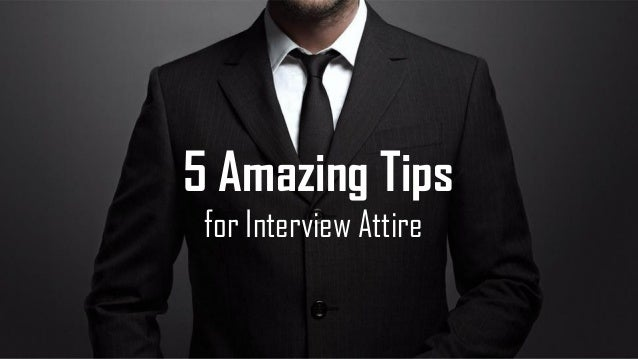 5 Amazing Tips for Interview Attire