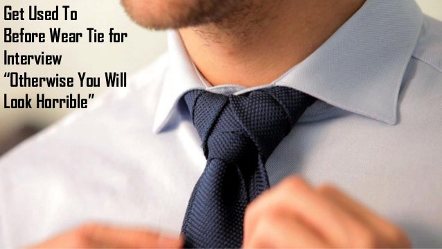 """Get Used To Before Wear Tie for Interview """"Otherwise You Will Look Horrible"""""""