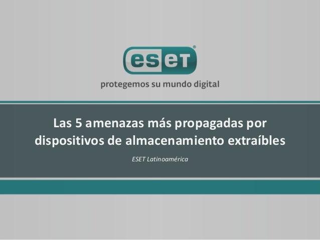 Las 5 amenazas más propagadas pordispositivos de almacenamiento extraíbles               ESET Latinoamérica
