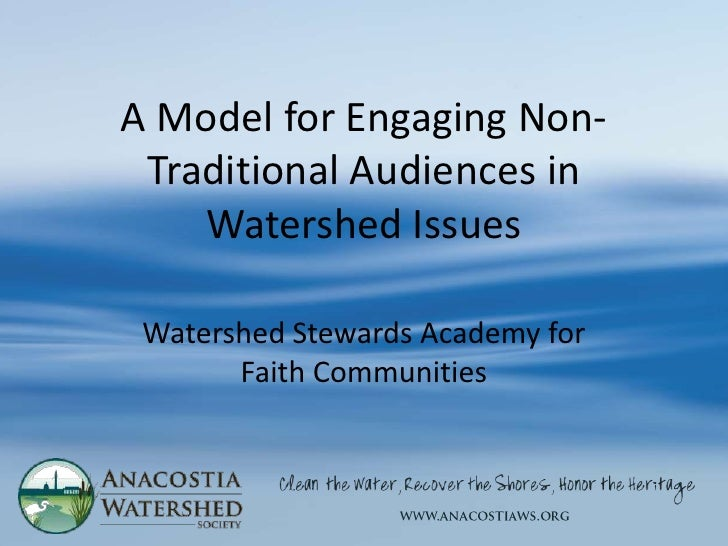 A Model for Engaging Non- Traditional Audiences in    Watershed Issues Watershed Stewards Academy for       Faith Communit...