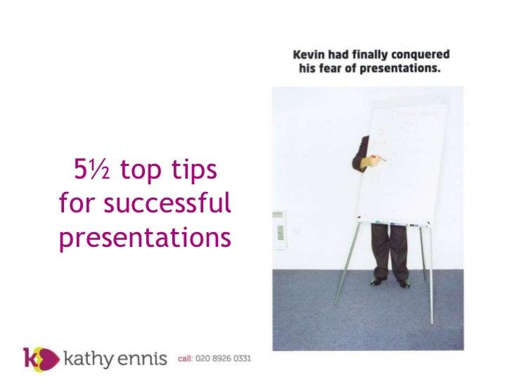 5½ top tipsfor successfulpresentations