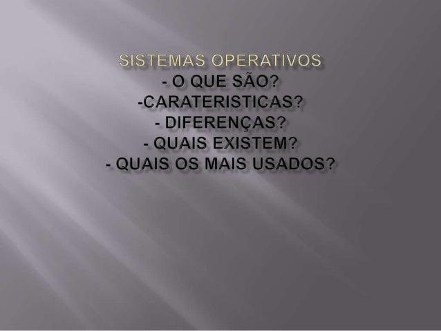  Sistema operativo é um programa ou um conjunto de programas cuja função é gerenciar os recursos do sistema ,fornecendo u...