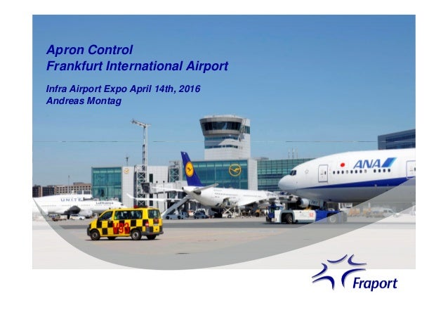 Apron Control Frankfurt International Airport Infra Airport Expo April 14th, 2016 Andreas Montag