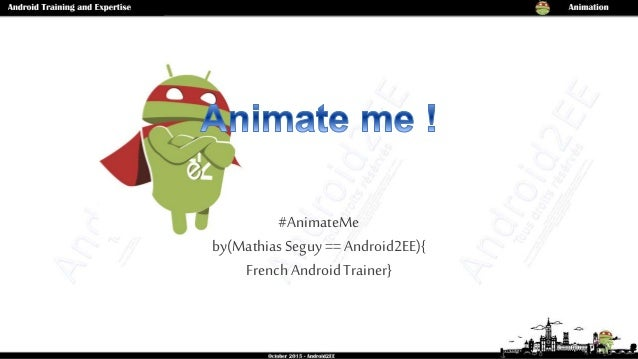 #AnimateMe by(Mathias Seguy== Android2EE){ French AndroidTrainer}