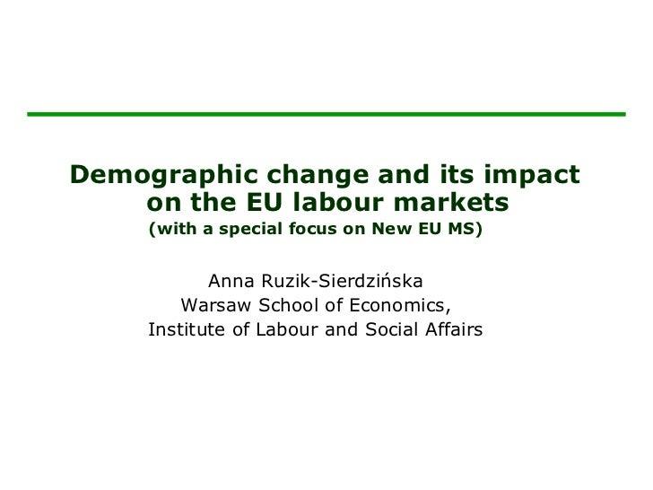 <ul><li>Demographic change and its impact on the  EU  labour markets </li></ul><ul><li>(with a special focus on  New  EU M...