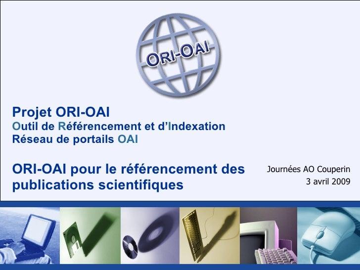 Projet ORI-OAI O util de  R éférencement et d' I ndexation Réseau de portails  OAI ORI-OAI pour le référencement des publi...