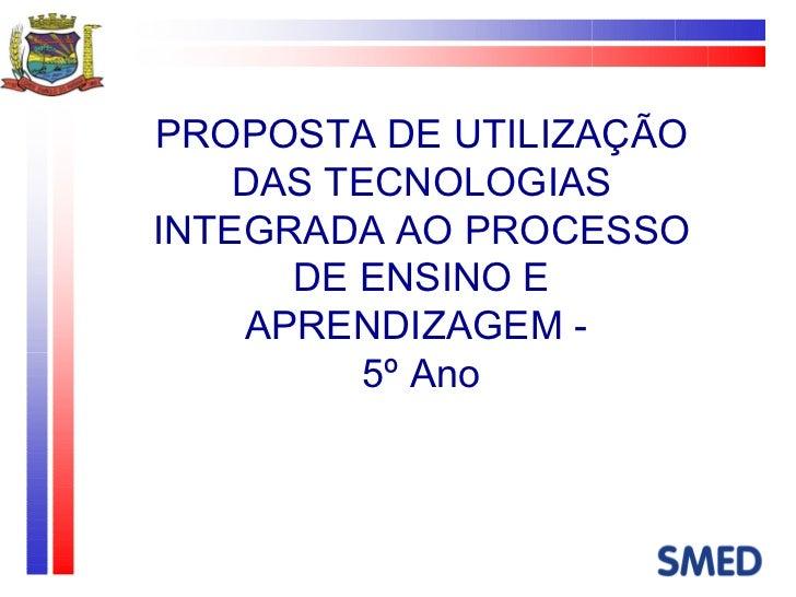 PROPOSTA DE UTILIZAÇÃO DAS TECNOLOGIAS INTEGRADA AO PROCESSO DE ENSINO E APRENDIZAGEM -  5º Ano