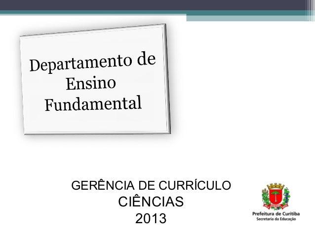 GERÊNCIA DE CURRÍCULO CIÊNCIAS 2013