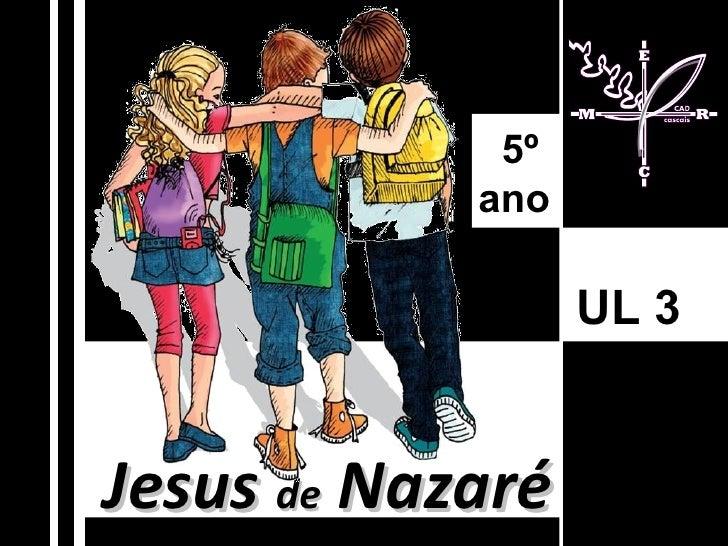 Jesus  de  Nazaré UL 3   5º  ano