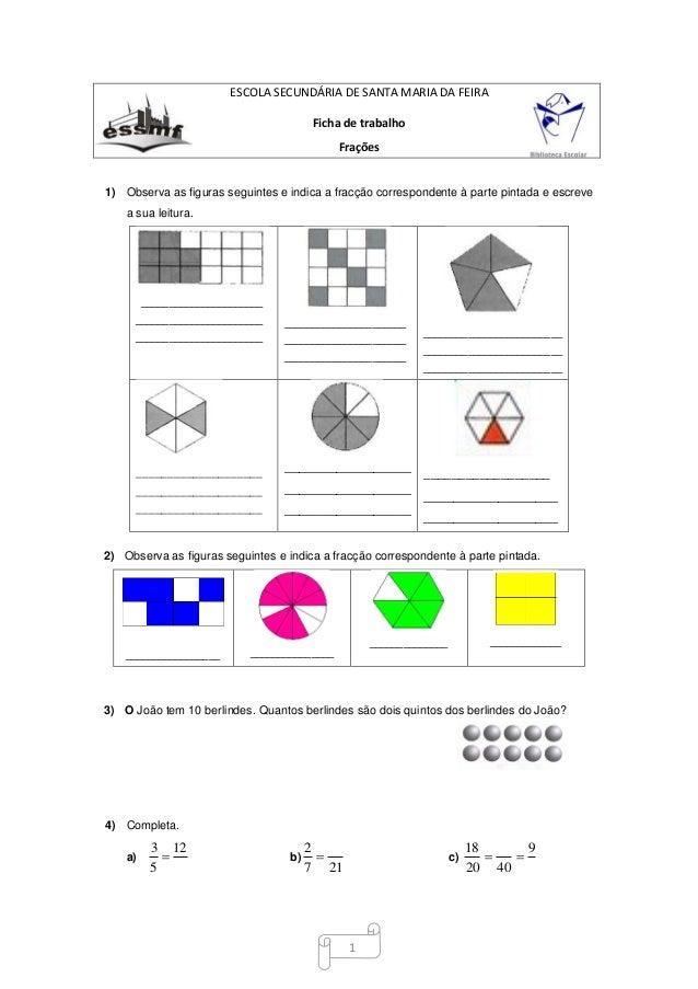 1 ESCOLA SECUNDÁRIA DE SANTA MARIA DA FEIRA Ficha de trabalho Frações 1) Observa as figuras seguintes e indica a fracção c...