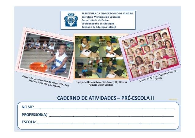 CADERNO DE ATIVIDADES – PRÉ-ESCOLA II PREFEITURA DA CIDADE DO RIO DE JANEIRO Secretaria Municipal de Educação Subsecretari...