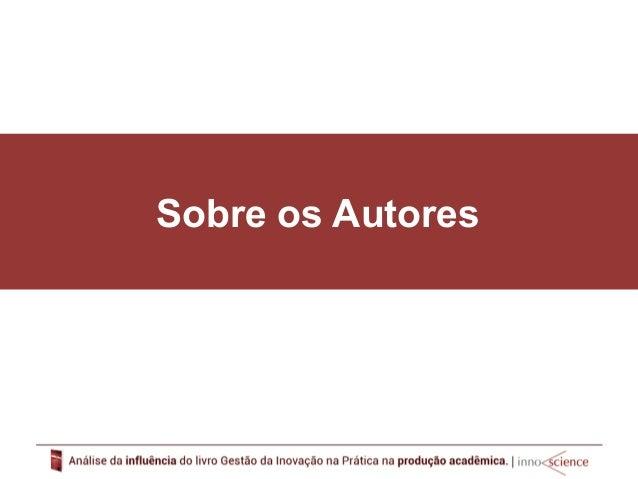 Sobre  os  Autores  Felipe  Ost  Scherer  Sócio-‐fundador  da  Innoscience  Consultoria  em  Gestão  da  Inovação.  Mestr...