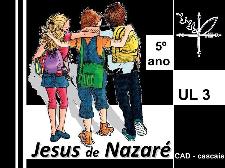 Jesus  de  Nazaré CAD - cascais UL 3   5º  ano