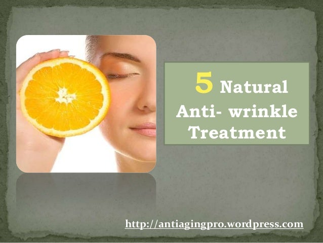 5 Natural Anti- wrinkle Treatment http://antiagingpro.wordpress.com