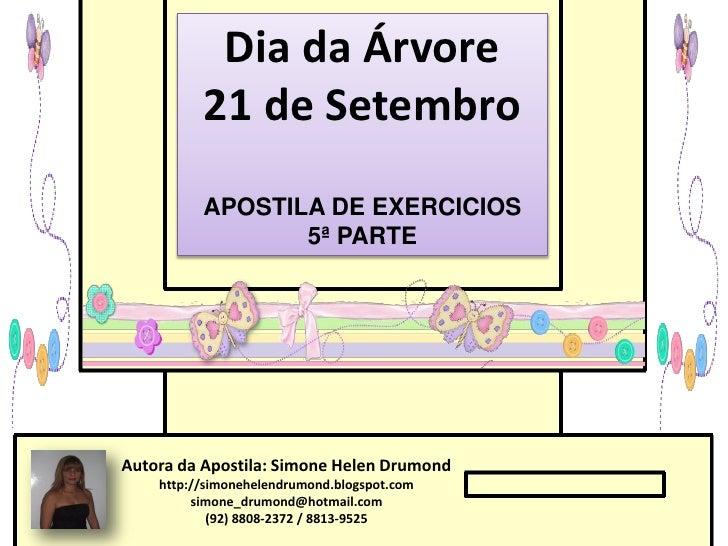 Dia da Árvore          21 de Setembro          APOSTILA DE EXERCICIOS                 5ª PARTEAutora da Apostila: Simone H...