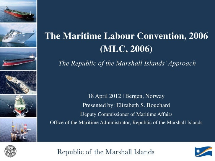 The Maritime Labour Convention, 2006            (MLC, 2006)    The Republic of the Marshall Islands' Approach             ...