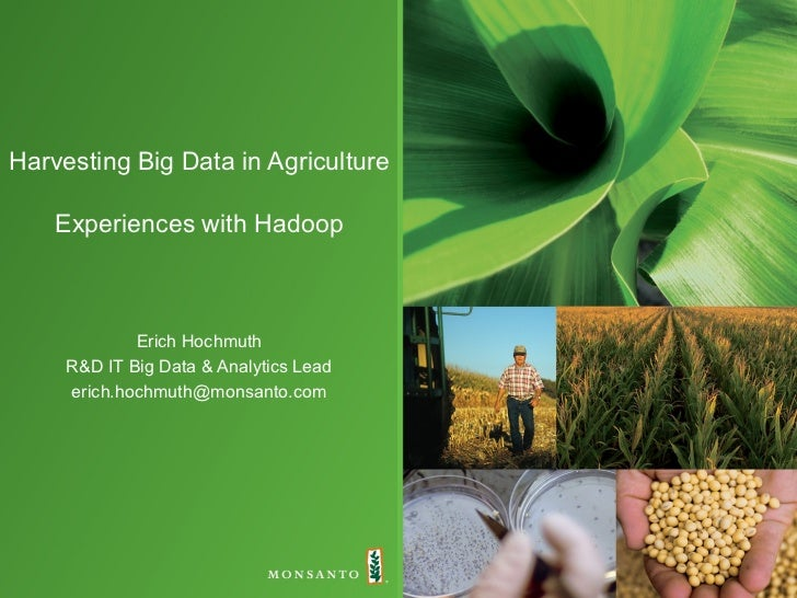 Harvesting Big Data in Agriculture    Experiences with Hadoop             Erich Hochmuth     R&D IT Big Data & Analytics L...